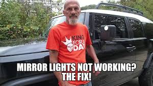 Fj Cruiser Side Mirror Lights Not Working Toyota Fj Cruiser Mirror Lights Not Working Fixed
