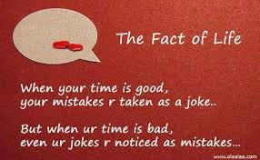 Good Picture Quotes Magnificent When Your Time Is Good Your Mistakes R Taken As A Joke But When Ur