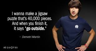 Jigsaw Quotes Stunning Demetri Martin Quote I Wanna Make A Jigsaw Puzzle That's 4848