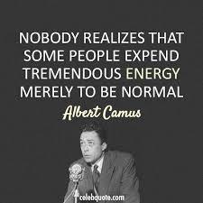 Albert Camus Quotes Interesting Albert Camus Quote About Unique Normal Energy Different CQ