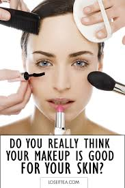 do you really think your makeup is good for your skin by loseit tea at loseittea