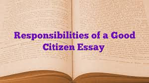 responsibilities of a good citizen essays site of paradise responsibilities of a good citizen 3 essays