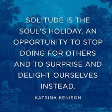 Quotes On Solitude Quote About the Joy of Solitude Katrina Kenison Quote Solitude 10