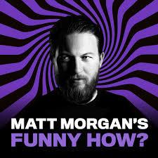Matt Morgan's Funny How?