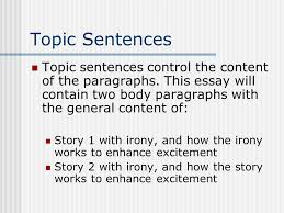 irony essay how to begin ppt topic sentences topic sentences control the content of the paragraphs this essay will contain two
