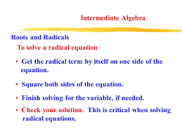 interate algebra roots and radicals to solve a radical equation get the radical term