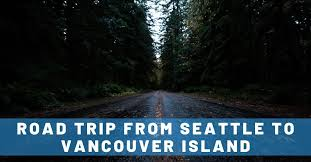 seattle to vancouver island road trip