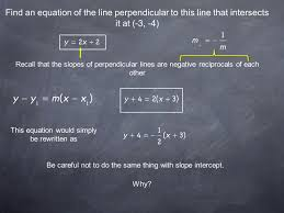 find an equation of the line perpendicular to this line that intersects it at