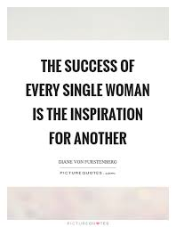 Single Women Quotes Custom The Success Of Every Single Woman Is The Inspiration For Another