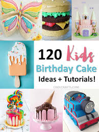 Kids Birthday Cakes 120 Ideas Designs Recipes