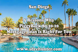 5 Reasons Why A San Diego Piggyback 80 10 10 Mortgage Loan