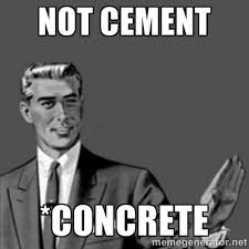 Not cement *concrete - Correction Guy | Meme Generator via Relatably.com