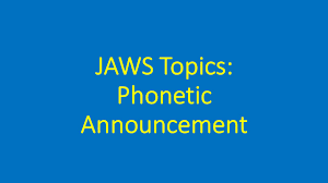 When we use the letters in words, they. Jaws Topics Phonetic Announcement Paths To Technology Perkins Elearning