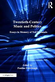 twentieth century music and politics essays in memory of neil  twentieth century music and politics essays in memory of neil edmunds hardback routledge