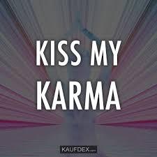 Kiss My Karma Kaufdex Sprüche Mit Bildern