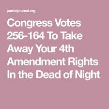 the best th amendment ideas amendment  congress votes 256 164 to take away your 4th amendment rights in the dead of