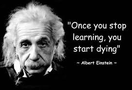 "Once you stop learning, you start dying"" ~ Albert Einstein ... via Relatably.com"