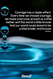 Wisdom Quotes Brene Brown Courage Has A Ripple Effect Every Time We