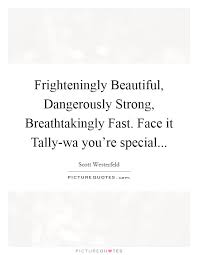 Breathtakingly Beautiful Quotes Best of Frighteningly Beautiful Dangerously Strong Breathtakingly