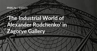 'The Industrial <b>World</b> of Alexander Rodchenko' in Zagorye Gallery ...