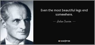 Quotes About Beautiful Legs Best of Julian Tuwim Quote Even The Most Beautiful Legs End Somewhere