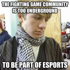 The fighting game community is too underground to be part of ... via Relatably.com