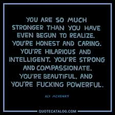 You Are Strong And Beautiful Quotes Best Of Aly McHenry Quote You Are So Much Stronger Than You Have E