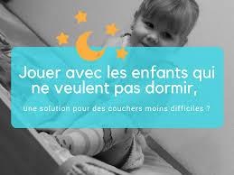 Jouer Avec Les Enfants Qui Ne Veulent Pas Dormir Une Solution Pour