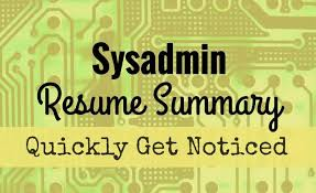 Get Your Sysadmin Resume Noticed With A Compelling Summary Resume