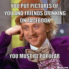 DIYLOL - You put pictures of you and friends drinking on facebook ... via Relatably.com