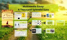 multimedia essay a thousand splendid suns by michelle wroblewski  multimedia essay a thousand splendid suns by michelle wroblewski on prezi