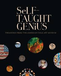 self taught genius treasures from the american folk art museum  self taught genius treasures from the american folk art museum
