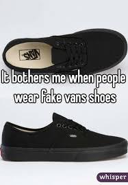 Fake Vans It Bothers Me When People Wear Fake Vans Shoes