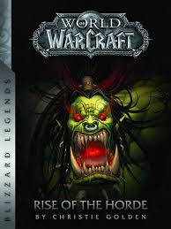 world of warcraft rise of the horde warcraft blizzard legends christie golden 9780989700139 amazon books