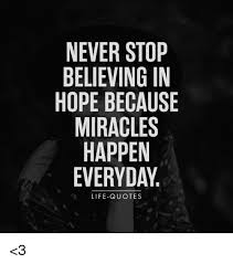 Everyday Life Quotes Inspiration NEVER STOP BELIEVING IN HOPE BECAUSE MIRACLES HAPPEN EVERYDAY LIFE