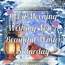 Beautiful Winter Morning Quotes Best Of Good Morning Wishing You A Beautiful Winter Saturday Pictures