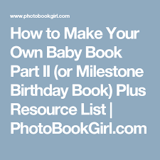 How To Make Your Own Baby Book Part Ii Or Milestone Birthday Book