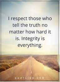 Integrity Quotes Gorgeous Integrity Quotes I Respect Those Who Tell The Truth No Matter How