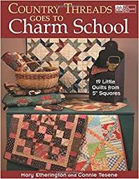 Country Threads Goes to Charm School: 19 Little Quilts from 5 ... & Country Threads Goes to Charm School: 19 Little Quilts from 5