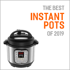 The Best Instant Pots In 2019 And Why They Are Worth Buying