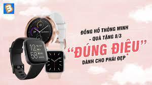 """Đồng hồ thông minh - quà tặng 8/3 """"đúng điệu"""" dành cho phái đẹp"""
