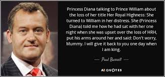 Princess Diana Quotes Simple Paul Burrell Quote Princess Diana Talking To Prince William About