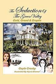 The Seduction of the Green Valley: Gold, Greed & Grapes - Kindle edition by  Crosby, Gayle, Bromar, Alycia. Literature & Fiction Kindle eBooks @  Amazon.com.