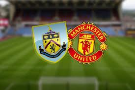 Burnley vs Manchester United: LIVE! Latest team news, lineups, prediction,  TV and Premier League match stream - Football News 24