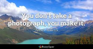 Ansel Adams Quotes 64 Amazing You Don't Take A Photograph You Make It Ansel Adams BrainyQuote