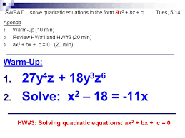 swbat solve quadratic equations in the form a x 2 bx c tues