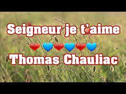 💝Seigneur je t'aime💝 Thomas Chauliac - YouTube