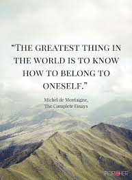 the greatest thing in the world is to know how to belong to  michel de montaigne essays summary the greatest thing in the world is to know how to belong to