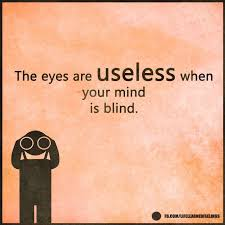 Interesting Quotes Custom Interesting Quotes The Eyes Are Useless When Your Mind Is Blind