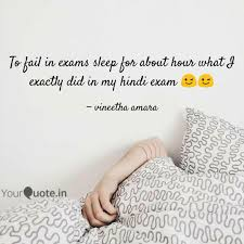 To Fail In Exams Sleep Fo Quotes Writings By Vineetha Amara